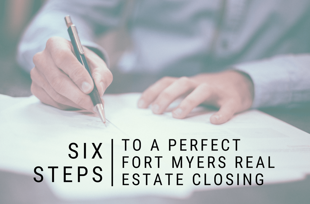 6 Steps to a Perfect Fort Myers Real Estate Closing