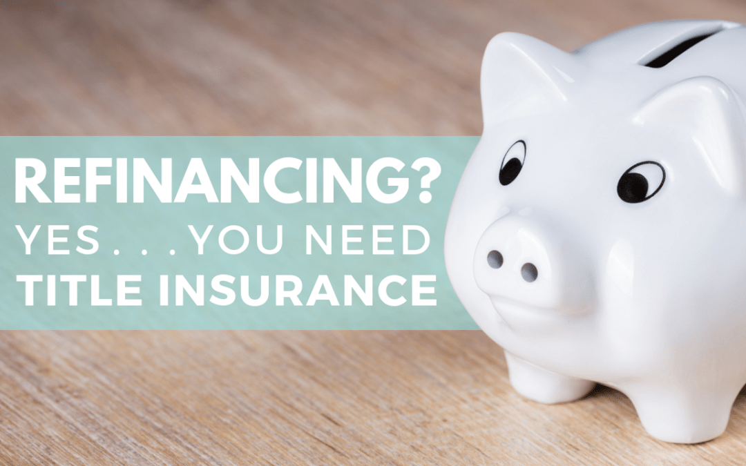 Refinancing? Yes…You Need Title Insurance