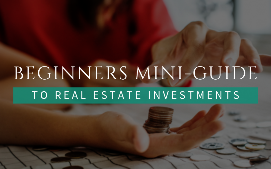Beginners Mini-Guide to Real Estate Investments