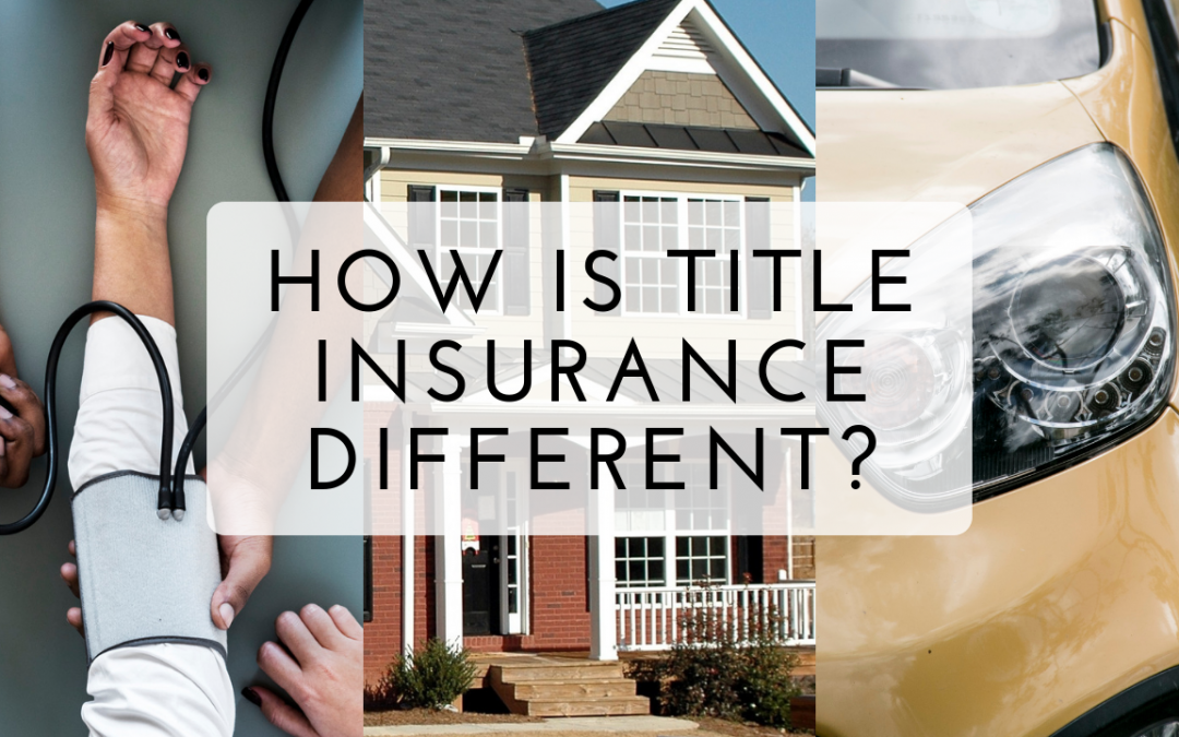 How Is Title Insurance Different?