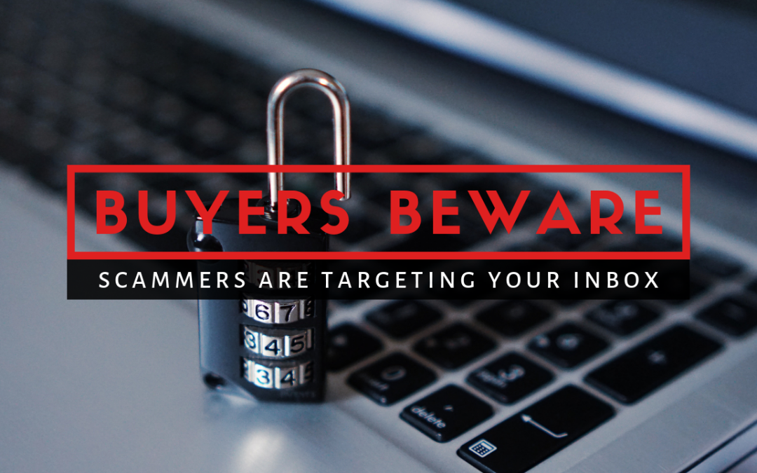 Buyers Beware: Scammers Are Targeting Your Inbox
