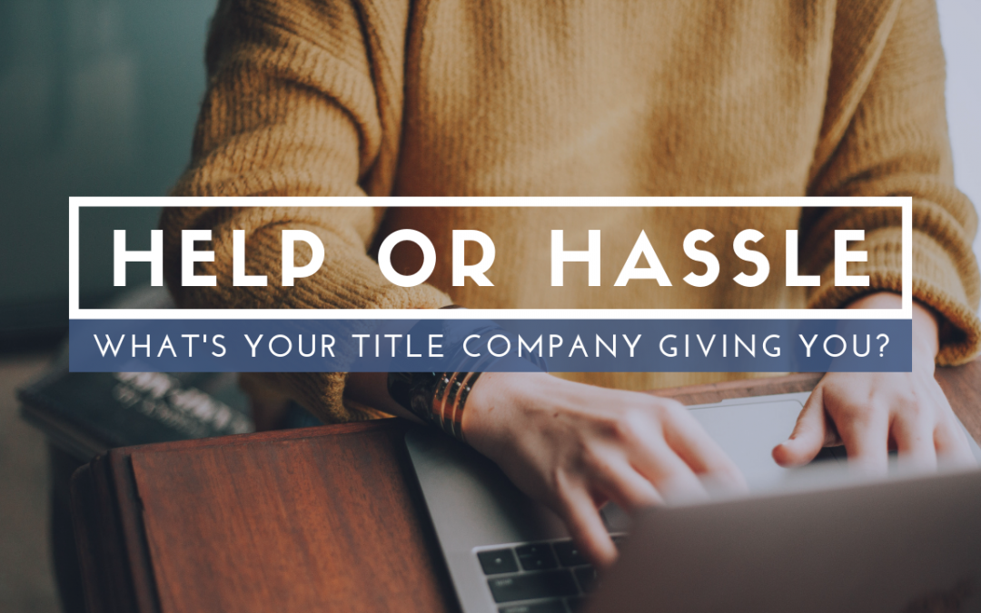 Help or Hassle: What's Your Title Company Giving You?