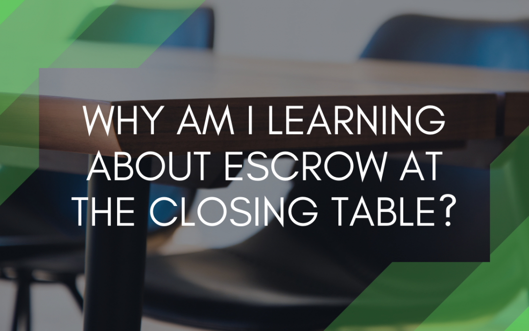 Why Am I Learning About Escrow at the Closing Table?