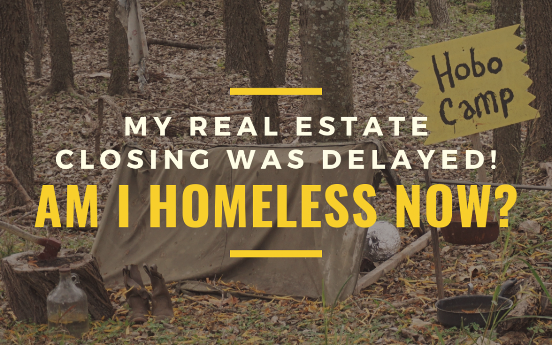 My Real Estate Closing Was Delayed! Am I Homeless Now?
