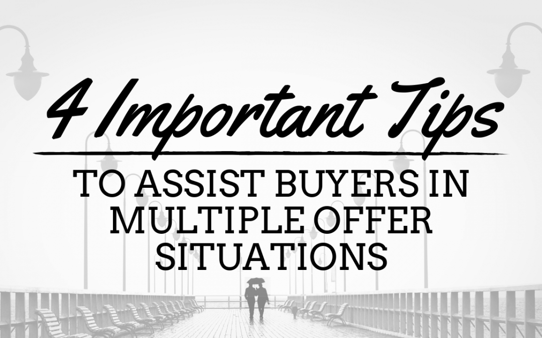 4 Important Tips to Assist Buyers in Multiple Offer Situations
