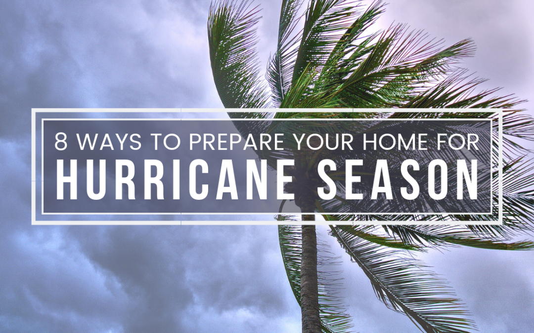 8 Ways to Prepare Your Home for Hurricane Season