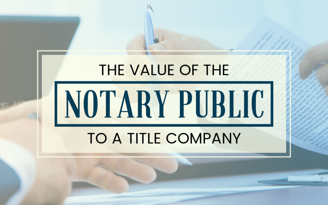 The Value of the Notary Public to a Title Company