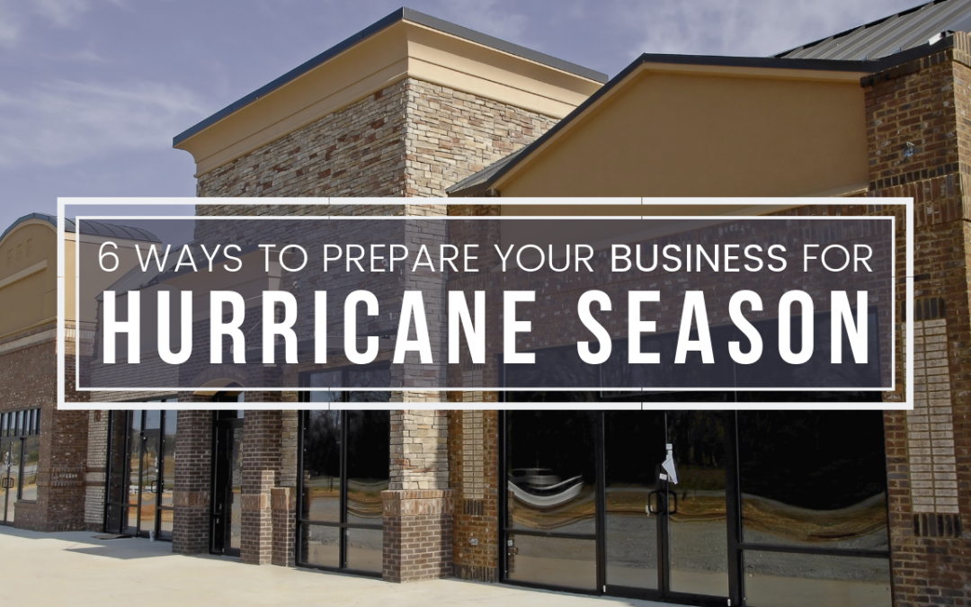 6 Ways to Prepare Your Business for Hurricane Season